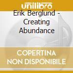 CREATING ABUNDANCE                        cd musicale di Erik Berglund