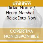RELAX INTO NOW                            cd musicale di MOORE / MARSHALL