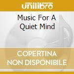 MUSIC FOR A QUIET MIND                    cd musicale di David Sun