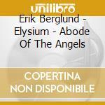 Berglund Erik - Elysium - Abode Of The Angels cd musicale di Erik Berglund