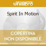 Spirit in motion cd musicale di Artisti Vari