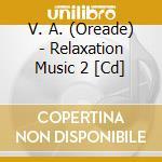 Relaxation music 2 cd musicale di Artisti Vari