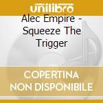 SQUEEZE THE TRIGGER                       cd musicale di Alec Empire