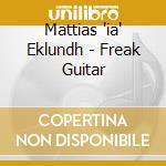 FREAK GUITAR cd musicale di EKLUNDH MATTIAS IA