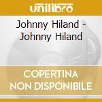 HILAND, JOHNNY                            cd musicale di Johnny Hiland