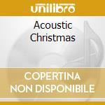 ACOUSTIC CHRISTMAS                        cd musicale di Artisti Vari