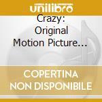 Crazy - Original Motion Picture Soundtrack cd musicale di Artisti Vari