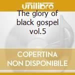 The glory of black gospel vol.5 cd musicale di Gospel Black