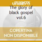 The glory of black gospel vol.6 cd musicale di Gospel Black