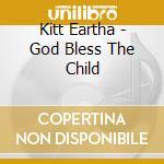 Kitt Eartha - God Bless The Child cd musicale di Eartha Kitt