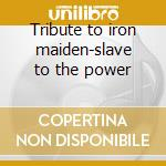 Tribute to iron maiden-slave to the power cd musicale