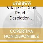DESOLATION WILL DESTROY YOU               cd musicale di VILLAGE OF DEAD ROAD
