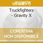 CD - TRUCKFIGHTERS - GRAVITY X cd musicale di TRUCKFIGHTERS