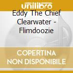 Eddy The Chief Clearwater - Flimdoozie cd musicale di Eddy