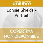 Lonnie Shields - Portrait cd musicale di Shields Lonnie