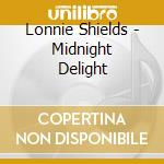 Lonnie Shields - Midnight Delight cd musicale di Shields Lonnie