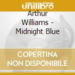 Arthur Williams - Midnight Blue cd musicale di Williams Arthur