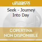 Seek - Journey Into Day cd musicale di Seek