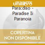 Para:diso - Paradise Ii Paranoia cd musicale