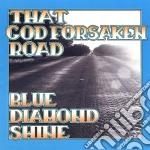 THAT GODFORSAKEN ROAD cd musicale di BLUE DIAMOND SHINE
