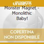 MONOLITHIC BABY!/Ltd.Edit.+DVD cd musicale di Magnet Monster