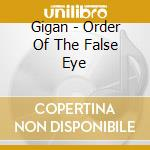 ORDER OF THE FALSE EYE                    cd musicale di GIGAN
