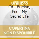 CD - BURDON, ERIC - MY SECRET LIFE cd musicale di Eric Burdon