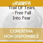 FREE FALL INTO FEAR                       cd musicale di TRAIL OF TEARS