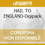 HAIL TO ENGLAND-Digipack cd musicale di MANOWAR