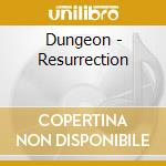 RESURRECTION                              cd musicale di DUNGEON