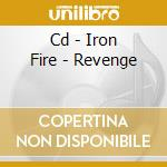 CD - IRON FIRE - REVENGE cd musicale di Fire Iron