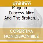 PRINCESS ALICE AND THE BROKEN ARROW cd musicale di MAGNIUM