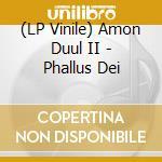 (LP VINILE) PHALLUS DEI                               lp vinile di AMON DUUL II