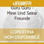 MINE UND SEINE FREUNDE                    cd musicale di GURU GURU