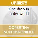 One drop in a dry world cd musicale