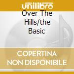 OVER THE HILLS/THE BASIC cd musicale di STEVEN SAINT