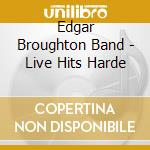 LIFE HITS HARDER cd musicale di EDGAR BROUGHTON BAND