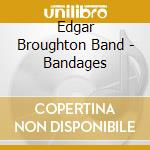 Edgar Broughton Band - Bandages cd musicale di EDGAR BROUGHTON BAND