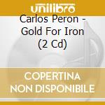 GOLD FOR IRON                             cd musicale di Peron Carlos