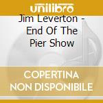 The end of the pier show cd musicale