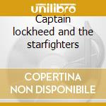 Captain lockheed and the starfighters cd musicale