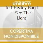SEE THE LIGHT cd musicale di HEALEY JEFF BAND