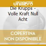 Die Krupps - Volle Kraft Null Acht cd musicale di Krupps Die