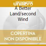 A BETTER LAND/SECOND WIND                 cd musicale di Brian Auger