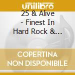 25 & ALIVE - FINEST IN HARD ROCK & METAL  cd musicale di Artisti Vari