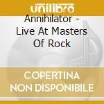 Annihilator - Live At Masters Of Rock cd musicale di ANNIHILATOR