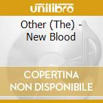 New blood cd musicale di The Other