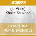 (LP VINILE) SHAKE SAUVAGE                             lp vinile di Artisti Vari