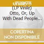 (LP VINILE) OTTO; OR, UP WITH DEAD PEOPLE             lp vinile di O.S.T.