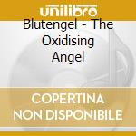 OXIDISING ANGEL, THE                      cd musicale di BLUTENGEL